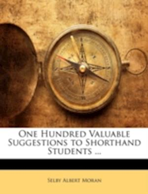 One Hundred Valuable Suggestions to Shorthand Students ... af Selby Albert Moran