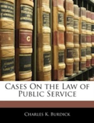 Cases on the Law of Public Service af Charles K. Burdick