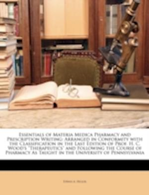 Essentials of Materia Medica Pharmacy and Prescription Writing af Edwin A. Heller
