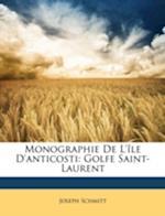 Monographie de L'Ile D'Anticosti af Joseph Schmitt