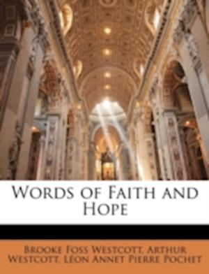Words of Faith and Hope af Brooke Foss Westcott, L. on Annet Pierre Pochet, Arthur Westcott