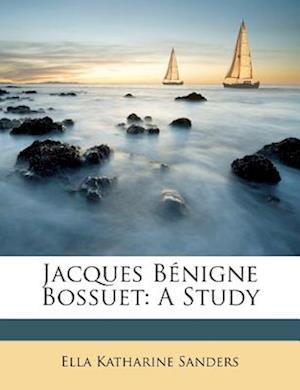Jacques B Nigne Bossuet af Ella Katharine Sanders