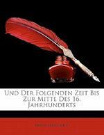 Und Der Folgenden Zeit Bis Zur Mitte Des 16. Jahrhunderts af Ernst Praetorius