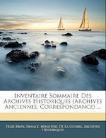 Inventaire Sommaire Des Archives Historiques (Archives Anciennes. Correspondance) ... af Felix Brun, Flix Brun
