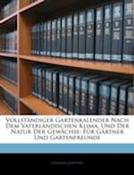 Vollstandiger Gartenkalender Nach Dem Vaterlandischen Klima, Und Der Natur Der Gewachse af Johann Leibitzer