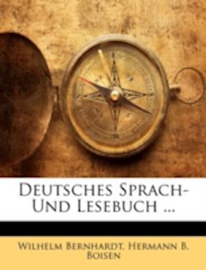 Deutsches Sprach- Und Lesebuch ... af Wilhelm Bernhardt, Hermann B. Boisen