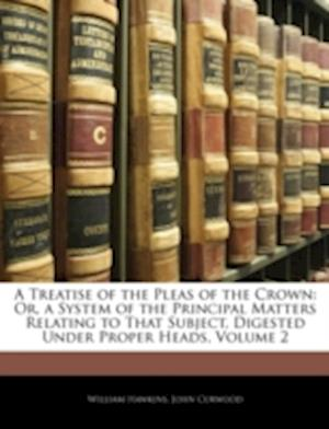 A Treatise of the Pleas of the Crown af John Curwood, William Hawkins