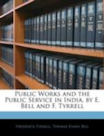 Public Works and the Public Service in India, by E. Bell and F. Tyrrell af Frederick Tyrrell, Thomas Evans Bell