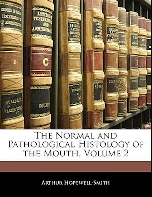 The Normal and Pathological Histology of the Mouth, Volume 2 af Arthur Hopewell-Smith
