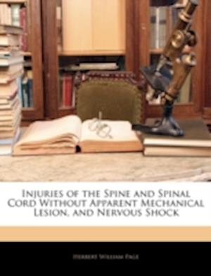 Injuries of the Spine and Spinal Cord Without Apparent Mechanical Lesion, and Nervous Shock af Herbert William Page