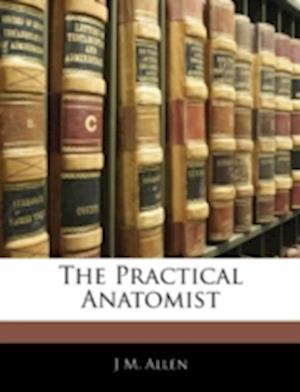 The Practical Anatomist af J. M. Allen