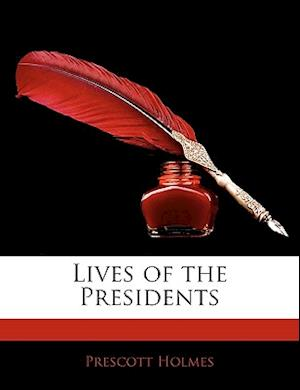 Lives of the Presidents af Prescott Holmes