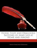 Horse, Foot, and Dragoons af Rufus Fairchild Zogbaum