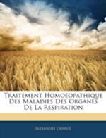 Traitement Homoeopathique Des Maladies Des Organes de La Respiration af Alexandre Charg, Alexandre Charge