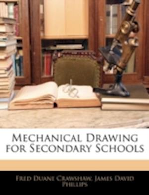 Mechanical Drawing for Secondary Schools af Fred Duane Crawshaw, James David Phillips