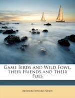 Game Birds and Wild Fowl, Their Friends and Their Foes af Arthur Edward Knox