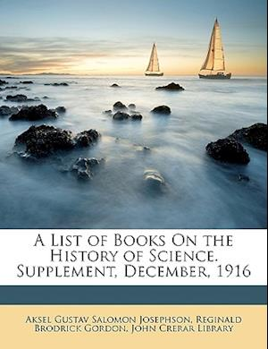 A List of Books on the History of Science. Supplement, December, 1916 af Reginald Brodrick Gordon, Aksel Gustav Salomon Josephson