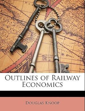 Outlines of Railway Economics af Douglas Knoop