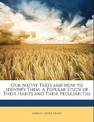 Our Native Trees and How to Identify Them af Harriet Louise Keeler