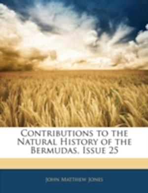Contributions to the Natural History of the Bermudas, Issue 25 af John Matthew Jones
