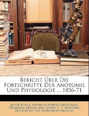 Uber Icht Uber Die Fortschritte Der Anotomie Und Physiologie ... 1856-71 af Wilhelm Moritz Keferstein, Jacob Henle, Hermann Grenacher