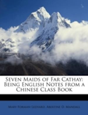Seven Maids of Far Cathay af Abertine D. Mandall, Mary Forman Ledyard