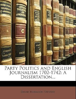 Party Politics and English Journalism 1702-1742 af David Harrison Stevens