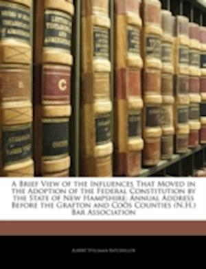 A   Brief View of the Influences That Moved in the Adoption of the Federal Constitution by the State of New Hampshire af Albert Stillman Batchellor