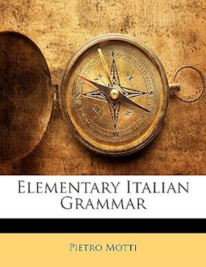 Elementary Italian Grammar af Pietro Motti