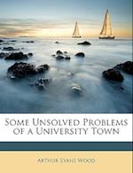 Some Unsolved Problems of a University Town af Arthur Evans Wood