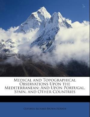 Medical and Topographical Observations Upon the Mediterranean af Gustavus Richard Brown Horner