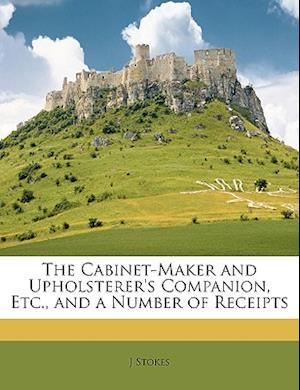 The Cabinet-Maker and Upholsterer's Companion, Etc., and a Number of Receipts af J. Stokes