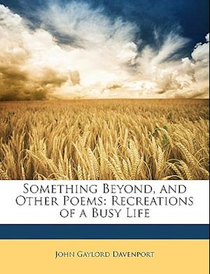 Something Beyond, and Other Poems af John Gaylord Davenport