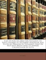 L'Art de Faire Soi-Meme Son Testament, Ou Traite Pratique Du Testament Olographe af Paul Berton