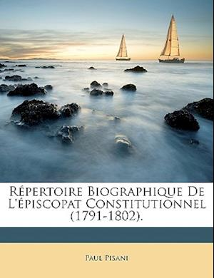 Repertoire Biographique de L'Episcopat Constitutionnel (1791-1802). af Paul Pisani