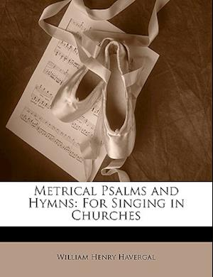Metrical Psalms and Hymns af William Henry Havergal