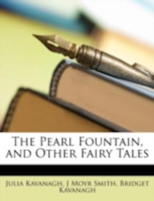 The Pearl Fountain, and Other Fairy Tales af Bridget Kavanagh, J. Moyr Smith, Julia Kavanagh