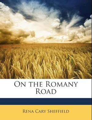 On the Romany Road af Rena Cary Sheffield