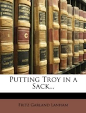 Putting Troy in a Sack... af Fritz Garland Lanham
