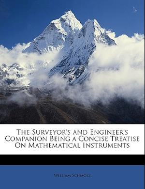 The Surveyor's and Engineer's Companion Being a Concise Treatise on Mathematical Instruments af William Schmolz