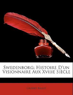 Swedenborg; Histoire D'Un Visionnaire Aux Xviiie Siecle af Gilbert Ballet