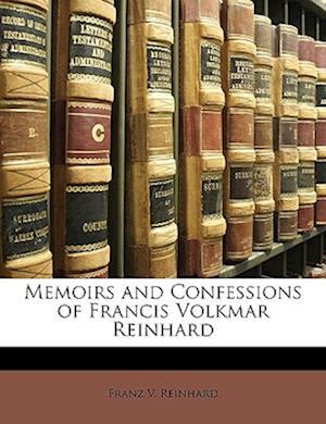 Memoirs and Confessions of Francis Volkmar Reinhard af Franz V. Reinhard