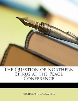 The Question of Northern Epirus at the Peace Conference af Nicholas J. Cassavetes