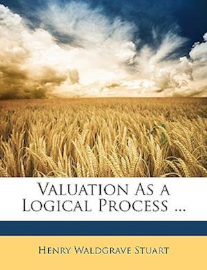 Valuation as a Logical Process ... af Henry Waldgrave Stuart