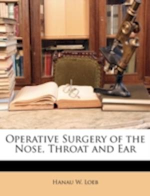 Operative Surgery of the Nose, Throat and Ear af Hanau W. Loeb