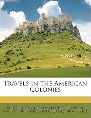 Travels in the American Colonies af Newton Dennison Mereness