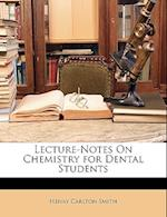 Lecture-Notes on Chemistry for Dental Students af Henry Carlton Smith