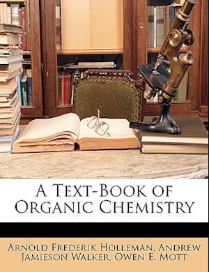 A Text-Book of Organic Chemistry af Arnold Frederik Holleman, Owen E. Mott, Andrew Jamieson Walker