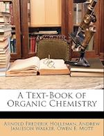 A Text-Book of Organic Chemistry af Arnold Frederik Holleman, Owen E. Mott, Andrew Jamieson Walker