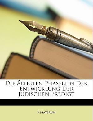 Die Altesten Phasen in Der Entwicklung Der Judischen Predigt af S. Maybaum
